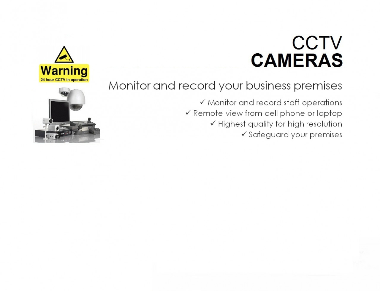 CCTV. Monitor and record your business activities.